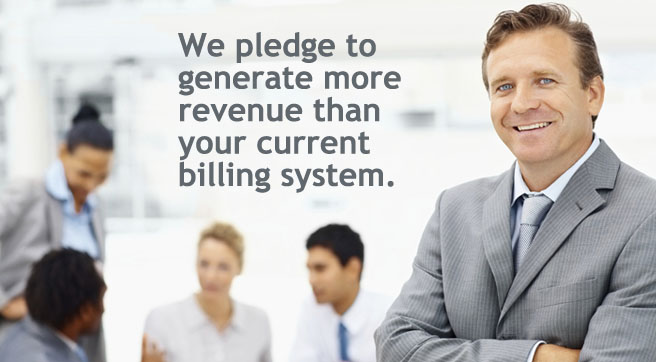 We pledge to generate more revenue than you current billing system.